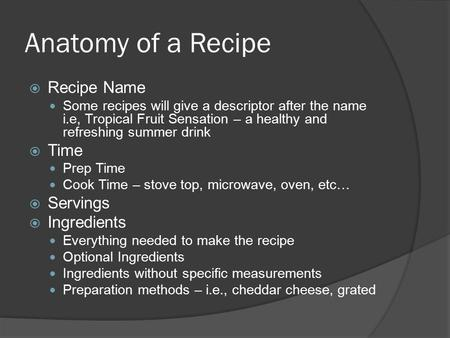 Anatomy of a Recipe  Recipe Name Some recipes will give a descriptor after the name i.e, Tropical Fruit Sensation – a healthy and refreshing summer drink.