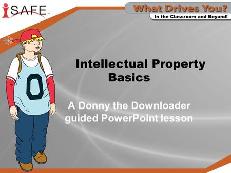 Intellectual Property Basics A Donny the Downloader guided PowerPoint lesson.