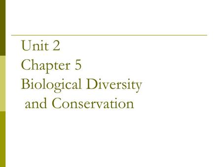 Unit 2 Chapter 5 Biological Diversity and Conservation.