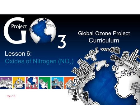 Global Ozone Project Curriculum Rev 13 Lesson 6: Oxides of Nitrogen (NO x )