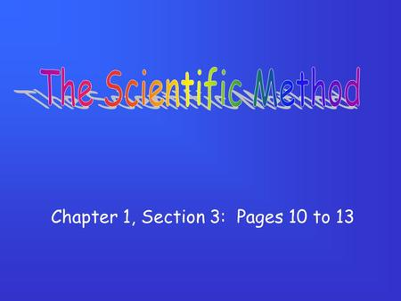 Chapter 1, Section 3: Pages 10 to 13. What is the scientific method? A systematic approach to problem-solving.