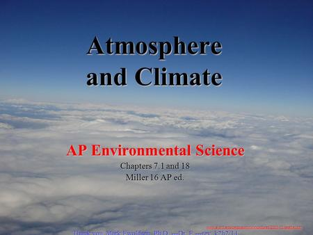 Atmosphere and Climate AP Environmental Science Chapters 7.1 and 18 Miller 16 AP ed. Thank you, Mark Ewoldsen, Ph.D. ---Dr. E ---rev. k2h2/14 www.ai.mit.edu/people/jimmylin/pictures/2001-12-seattle.htm.