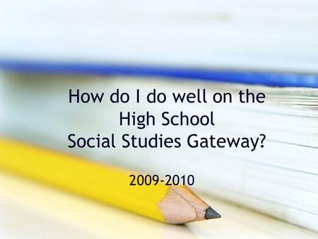 How do I do well on the High School Social Studies Gateway? 2009-2010.