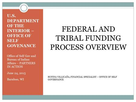 U.S. DEPARTMENT OF THE INTERIOR – OFFICE OF SELF GOVENANCE Office of Self Gov and Bureau of Indian Affairs – PARTNERS IN ACTION June 24, 2015 Baraboo,
