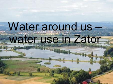 Water around us – water use in Zator. TOURISM The Park of Mythology in Zator is the first Greek' Mythology park in Poland. It is situated on the water,