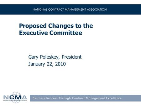 Proposed Changes to the Executive Committee Gary Poleskey, President January 22, 2010.