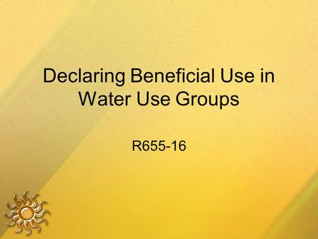 Declaring Beneficial Use in Water Use Groups R655-16.