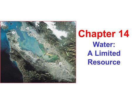 Water: A Limited Resource Chapter 14. The Importance of Water Water: shapes continents moderates our climate is essential for all living organisms.