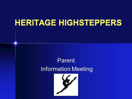 HERITAGE HIGHSTEPPERS Parent Information Meeting.