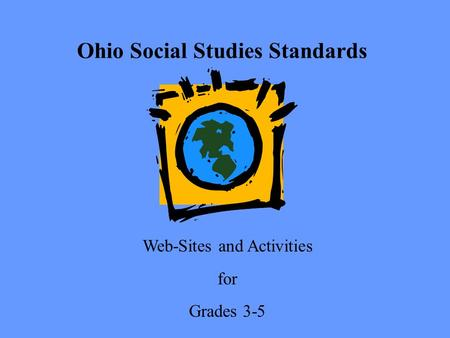 Ohio Social Studies Standards Web-Sites and Activities for Grades 3-5.