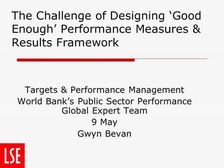 The Challenge of Designing 'Good Enough' Performance Measures & Results Framework Targets & Performance Management World Bank's Public Sector Performance.
