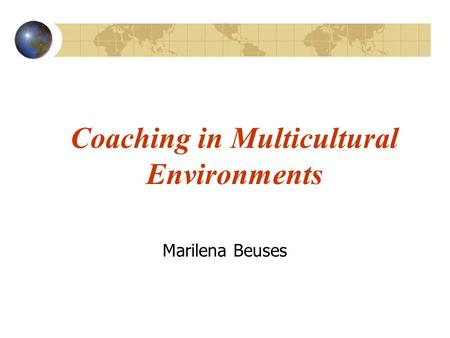 Coaching in Multicultural Environments Marilena Beuses.