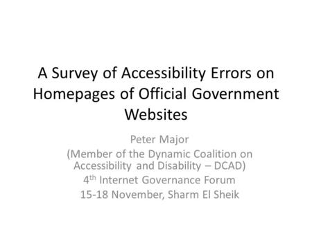 A Survey of Accessibility Errors on Homepages of Official Government Websites Peter Major (Member of the Dynamic Coalition on Accessibility and Disability.