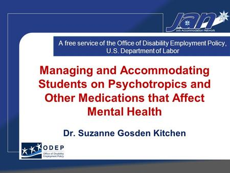 Managing and Accommodating Students on Psychotropics and Other Medications that Affect Mental Health Dr. Suzanne Gosden Kitchen A free service of the Office.