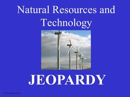Natural Resources and Technology JEOPARDY S2C06 Jeopardy Review.