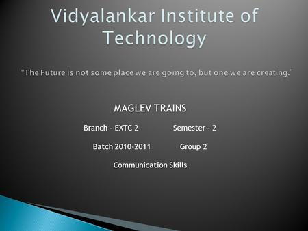 MAGLEV TRAINS Branch – EXTC 2 Semester – 2 Batch 2010-2011 Group 2 Communication Skills.