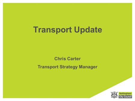 Transport Update Chris Carter Transport Strategy Manager.