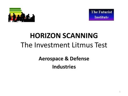 HORIZON SCANNING The Investment Litmus Test Aerospace & Defense Industries 1.