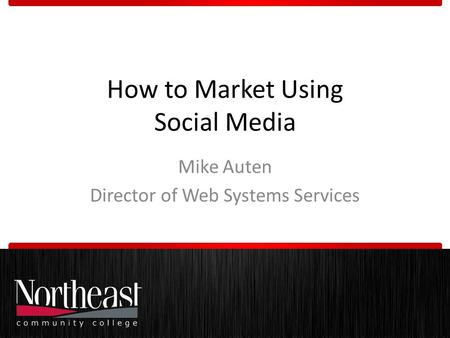 How to Market Using Social Media Mike Auten Director of Web Systems Services.