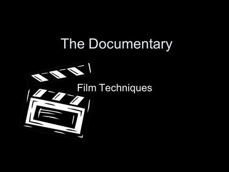 The Documentary Film Techniques.