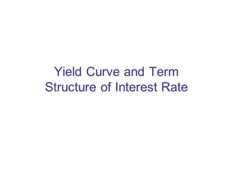 "Yield Curve and Term Structure of Interest Rate. Base rate of interest –US Treasuries are ""safer"" than any other (US) debt security free of credit risk."