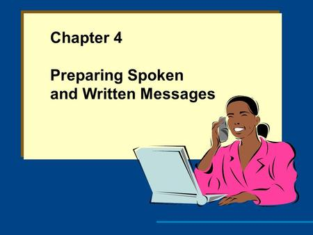 Chapter 4 Preparing Spoken and Written Messages. Objectives 1. Apply techniques for developing effective sentences and unified and coherent paragraphs.