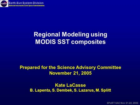 Earth-Sun System Division National Aeronautics and Space Administration SPoRT SAC Nov 21-22, 2005 Regional Modeling using MODIS SST composites Prepared.