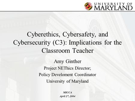 Cyberethics, Cybersafety, and Cybersecurity (C3): Implications for the Classroom Teacher Amy Ginther Project NEThics Director; Policy Develoment Coordinator.