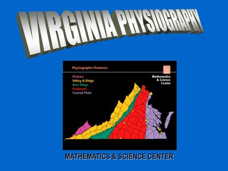 MATHEMATICS & SCIENCE CENTER Go to website  Then click on Virginia Physiography.