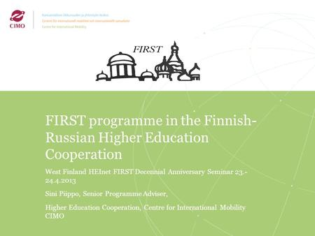 2/2009 FIRST programme in the Finnish- Russian Higher Education Cooperation West Finland HEInet FIRST Decennial Anniversary Seminar 23.- 24.4.2013 Sini.