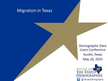 Migration in Texas Demographic Data Users Conference Austin, Texas May 20,