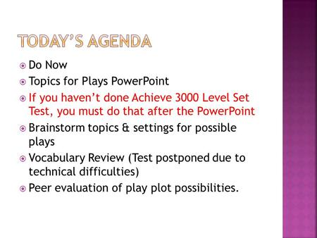  Do Now  Topics for Plays PowerPoint  If you haven't done Achieve 3000 Level Set Test, you must do that after the PowerPoint  Brainstorm topics & settings.