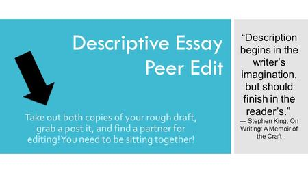 Descriptive Essay Peer Edit Take out both copies of your rough draft, grab a post it, and find a partner for editing! You need to be sitting together!
