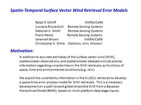 Spatio-Temporal Surface Vector Wind Retrieval Error Models Ralph F. Milliff NWRA/CoRA Lucrezia Ricciardulli Remote Sensing Systems Deborah K. Smith Remote.