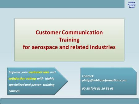 Leblique Formation Conseil © Leblique 2015 Customer Communication Training for aerospace and related industries Customer Communication Training for aerospace.