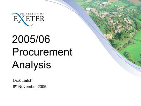 2005/06 Procurement Analysis Dick Leitch 8 th November 2006.