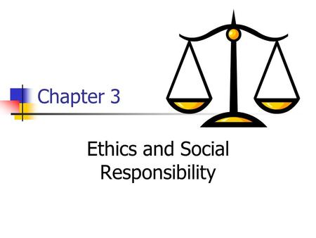Chapter 3 Ethics and Social Responsibility. 2 Philosophical Principles Underlying Business Ethics Focus on consequences and pragmatism (So who is hurt?)