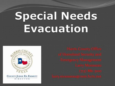 Harris County Office of Homeland Security and Emergency Management Larry Mousseau (713) 881-3100