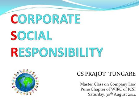 CS PRAJOT TUNGARE Master Class on Company Law Pune Chapter of WIRC of ICSI Saturday, 30 th August 2014.