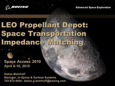 Advanced Space Exploration LEO Propellant Depot: Space Transportation Impedance Matching Space Access 2010 April 8-10, 2010 Dallas Bienhoff Manager, In-Space.
