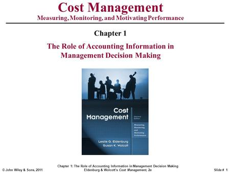 cost accounting and management decisions Examine the effect of changes in the variable cost / fixed cost structure of the company on cost- volume analysis decisions by managers 3 analyze the current cost system used by the company to determine manufacturing costs and examine the benefits of using an activity-based cost system over the traditional system for management decisions.