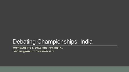 Debating Championships, India TOURNAMENTS & COACHING FOR INDIA…