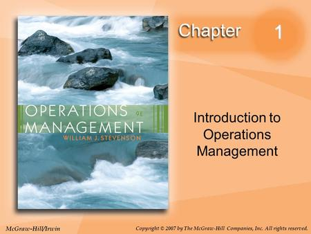 McGraw-Hill/Irwin Copyright © 2007 by The McGraw-Hill Companies, Inc. All rights reserved. 1 Introduction to Operations Management.