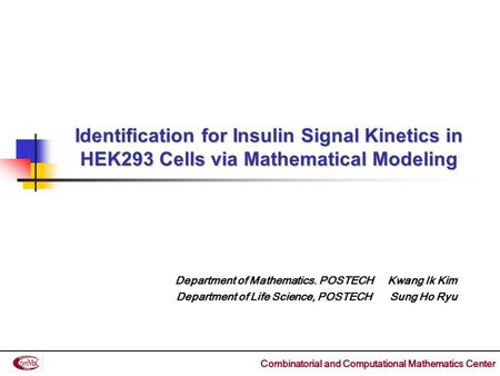 Identification for Insulin Signal Kinetics in HEK293 Cells via Mathematical Modeling Department of Mathematics. POSTECH Kwang Ik Kim Department of Life.