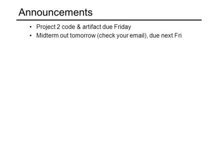 Project 2 code & artifact due Friday Midterm out tomorrow (check your email), due next Fri Announcements TexPoint fonts used in EMF. Read the TexPoint.