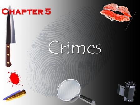 Chapter 5 Crimes. Offenses Against Society When a crime occurs, society, acting through such employees as police and prosecutors, attempts to identify,