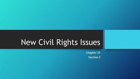 New Civil Rights Issues Chapter 25 Section 3. Urban Problems Despite laws being put in place to end racial discrimination, it was very hard to enforce.