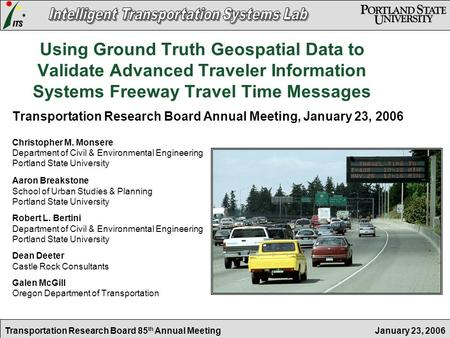 January 23, 2006Transportation Research Board 85 th Annual Meeting Using Ground Truth Geospatial Data to Validate Advanced Traveler Information Systems.