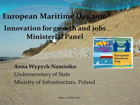 1 Anna Wypych-Namiotko Undersecretary of State Ministry of Infrastructure, Poland European Maritime Day 2010 Innovation for growth and jobs Ministerial.