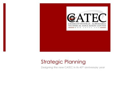 Strategic Planning Designing the new CATEC in its 40 th anniversary year.